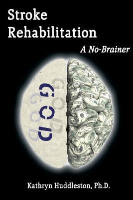 Stroke Rehabilitation - A No Brainer