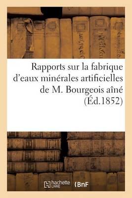 Rapports Sur La Fabrique d'Eaux Min�rales Artificielles de M. Bourgeois A�n�