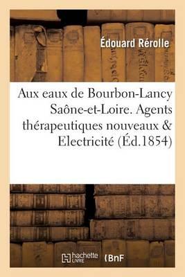 Observations Recueillies Aux Eaux de Bourbon-Lancy Sa�ne-Et-Loire. Agents Th�rapeutiques Nouveaux