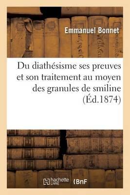 Du Diath�sisme Ses Preuves Et Son Traitement Au Moyen Des Granules de Smiline