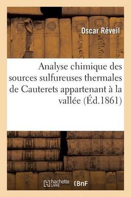 Analyse Chimique Des Sources Sulfureuses Thermales de Cauterets Appartenant � La Vall�e