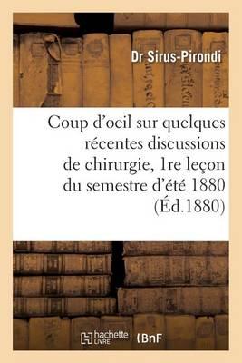 Coup d'Oeil Sur Quelques R�centes Discussions de Chirurgie, 1re Le�on Du Semestre d'�t� 1880