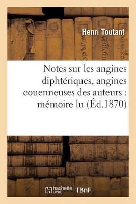 Notes Sur Les Angines Dipht�riques, Angines Couenneuses Des Auteurs