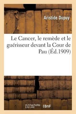 Le Cancer, Le Rem�de Et Le Gu�risseur Devant La Cour de Pau