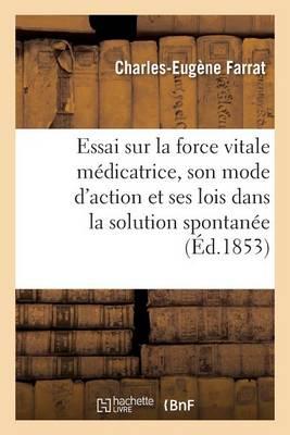 Essai Sur La Force Vitale M dicatrice, Son Mode d'Action Et Ses Lois Dans La Solution Spontan e