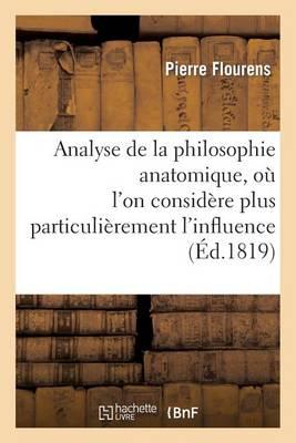 Analyse de la Philosophie Anatomique, O� l'On Consid�re Plus Particuli�rement l'Influence