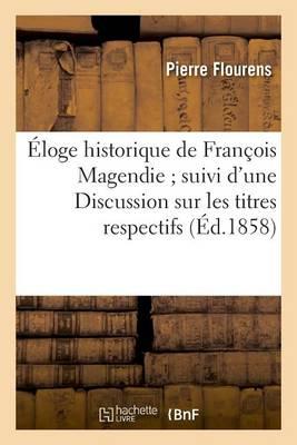 loge Historique de Fran ois Magendie Suivi d'Une Discussion Sur Les Titres Respectifs