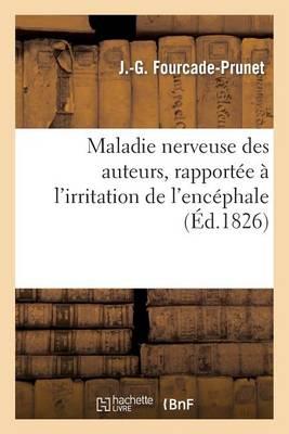 Maladie Nerveuse Des Auteurs, Rapport�e � l'Irritation de l'Enc�phale, Des Nerfs C�r�bro-Rachidiens