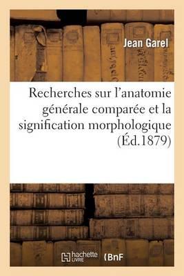 Recherches Sur l'Anatomie G n rale Compar e Et La Signification Morphologique Des Glandes