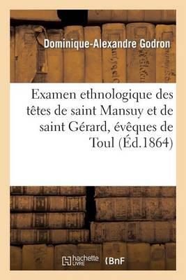 Examen Ethnologique Des T�tes de Saint Mansuy Et de Saint G�rard, �v�ques de Toul