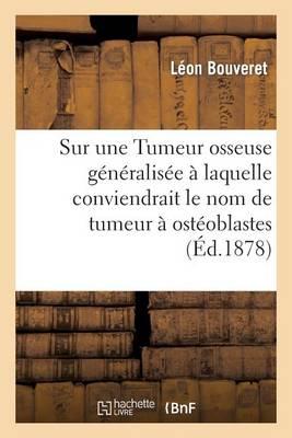 Sur Une Tumeur Osseuse G�n�ralis�e � Laquelle Conviendrait Le Nom de Tumeur � Ost�oblastes