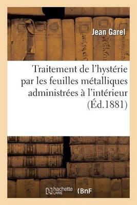 Traitement de l'Hyst�rie Par Les Feuilles M�talliques Administr�es � l'Int�rieur Par Le Dr J Garel