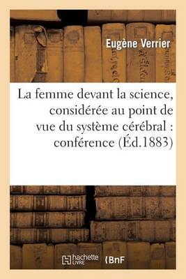La Femme Devant La Science, Consid�r�e Au Point de Vue Du Syst�me C�r�bral
