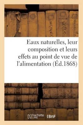 Eaux Naturelles, Leur Composition Et Leurs Effets Au Point de Vue de l'Alimentation, de l'Hygi ne