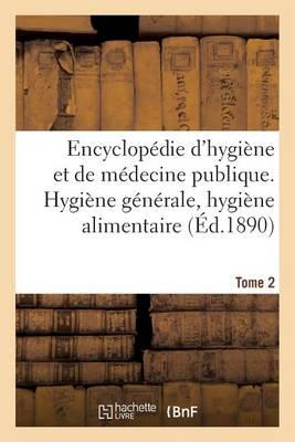Encyclop die d'Hygi ne Et de M decine Publique. Tome 2, Hygi ne G n rale, Hygi ne Alimentaire