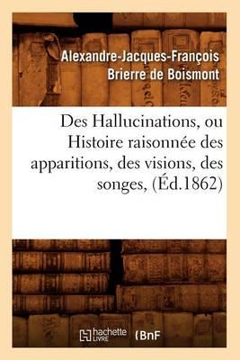 Des Hallucinations, Ou Histoire Raisonn e Des Apparitions, Des Visions, Des Songes, ( d.1862)