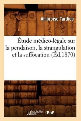 tude M dico-L gale Sur La Pendaison, La Strangulation Et La Suffocation ( d.1870)