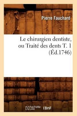 Le Chirurgien Dentiste, Ou Trait Des Dents T. 1 ( d.1746)
