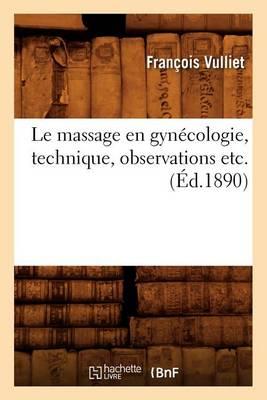 Le Massage En Gyn�cologie, Technique, Observations Etc. (�d.1890)