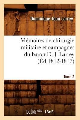 M moires de Chirurgie Militaire Et Campagnes Du Baron D. J. Larrey. Tome 2 ( d.1812-1817)
