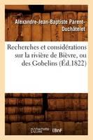 Recherches Et Consid rations Sur La Rivi re de Bi vre, Ou Des Gobelins ( d.1822)