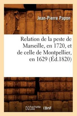 Relation de la Peste de Marseille, En 1720, Et de Celle de Montpellier, En 1629 ( d.1820)