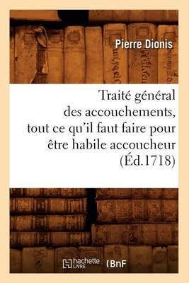 Traite General Des Accouchements, Tout Ce Qu'il Faut Faire Pour Etre Habile Accoucheur (Ed.1718)