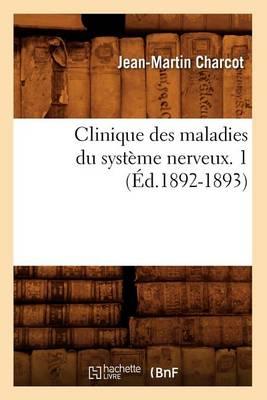 Clinique Des Maladies Du Syst me Nerveux. 1 ( d.1892-1893)