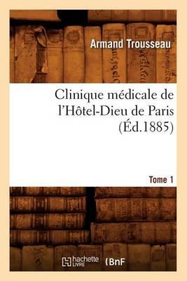 Clinique M dicale de l'H tel-Dieu de Paris. Tome 1 ( d.1885)
