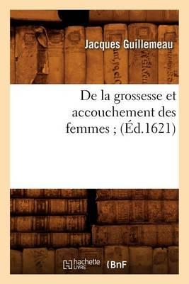 de la Grossesse Et Accouchement Des Femmes ( d.1621)