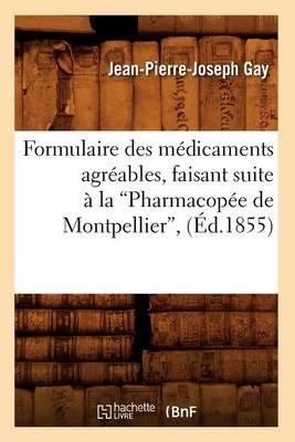 Formulaire Des M dicaments Agr ables, Faisant Suite La Pharmacop e de Montpellier ( d.1855)