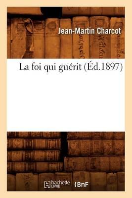 La Foi Qui Gu rit ( d.1897)