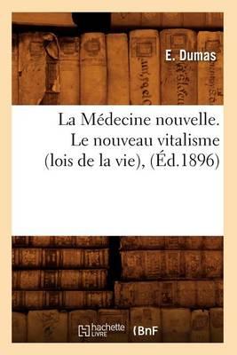 La M decine Nouvelle. Le Nouveau Vitalisme (Lois de la Vie), ( d.1896)