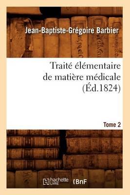 Traite Elementaire de Matiere Medicale. Tome 2 (Ed.1824)