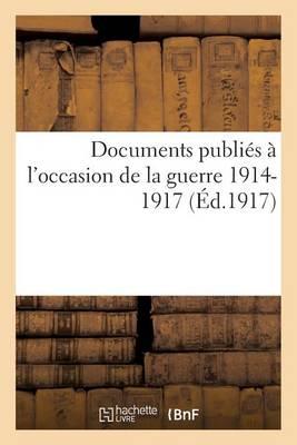 Documents Publi�s � l'Occasion de la Guerre 1914-1917 15e S�rie