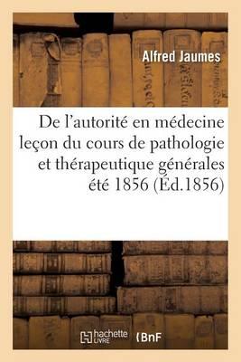 de l'Autorit� En M�decine. Premi�re Le�on Du Cours de Pathologie Et Th�rapeutique G�n�rales