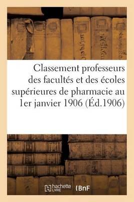 Classement Des Professeurs Des Facult�s Et Des �coles Sup�rieures de Pharmacie Au 1er Janvier 1906