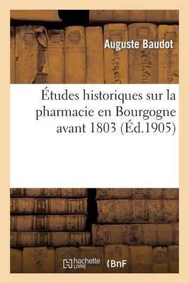 �tudes Historiques Sur La Pharmacie En Bourgogne Avant 1803