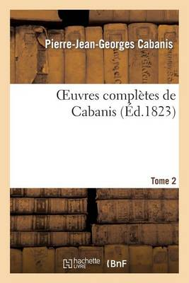 Oeuvres Compl tes de Cabanis. Tome 2