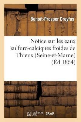Notice Sur Les Eaux Sulfuro-Calciques Froides de Thieux (Seine-Et-Marne)