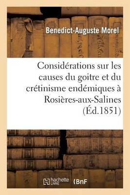 Consid�rations Sur Les Causes Du Go�tre Et Du Cr�tinisme End�miques � Rosi�res-Aux-Salines (Meurthe)