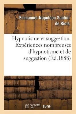 Hypnotisme Et Suggestion. Exp�riences Nombreuses d'Hypnotisme Et de Suggestion
