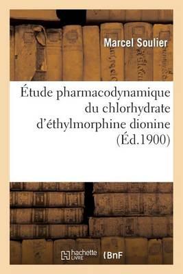 �tude Pharmacodynamique Du Chlorhydrate d'�thylmorphine Dionine, Son Emploi En