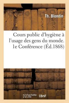 Cours Public d'Hygi�ne � l'Usage Des Gens Du Monde. 1e Conf�rence