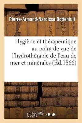 Hygi ne Et Th rapeutique Au Point de Vue de l'Hydroth rapie de l'Eau de Mer Et Des Eaux Min rales