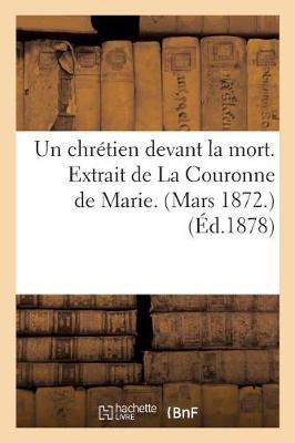 Un Chr�tien Devant La Mort. Extrait de la Couronne de Marie. Mars 1872.