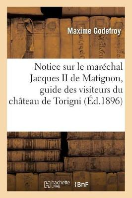 Notice Sur Le Mar�chal Jacques II de Matignon, Guide Des Visiteurs Du Ch�teau de Torigni Manche
