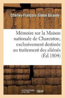 M�moire Sur La Maison Nationale de Charenton, Exclusivement Destin�e Au Traitement Des Ali�n�s