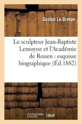 Le Sculpteur Jean-Baptiste Lemoyne Et l'Acad�mie de Rouen