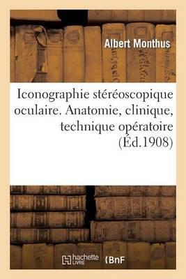 Iconographie St�r�oscopique Oculaire (Anatomie, Clinique, Technique Op�ratoire)